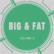 Big & Fat, Vol. 2