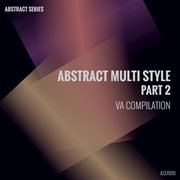 Abstract multi style, pt. 2 cover image