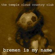 Bremen Is My Name
