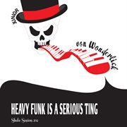 Junior Von Wonderlick Presentsі.heavy Funk Is A Serious Ting