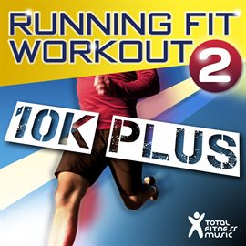 Running Fit Workout 2 : 10K Plus Ideal For Running, Treadmills, Cardio Machines And Gym Workouts