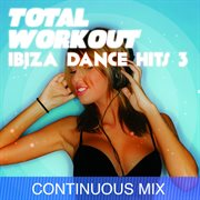 Total Workout : Ibiza Dance Hits 3 for Running, Cardio Machines, Aerobics 32 Count & Gym Workouts