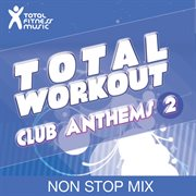 Total Workout : Club Anthems 2