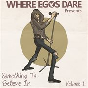 Something to believe in, vol. 1 (where egos dare presents) cover image