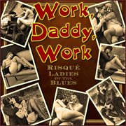 Work, Daddy, Work - Risqǔ Ladies of the Blues