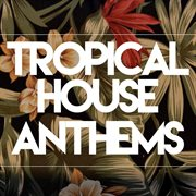 Tropical House Anthems