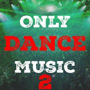 Only Dance Music, Vol. 2