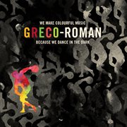 Greco-roman - we make colourful music because we dance in the dark cover image