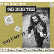 One More Time - A Tribute to Ray Price's Cherokee Cowboys, Vol. 2