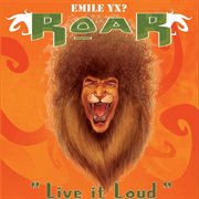 Roar - Live It Loud