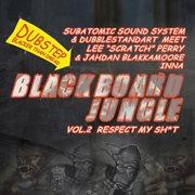 Blackboard Jungle Vol. 2: Respect My Sh*t