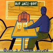Hip Jazz Bop - Over A Million Served: Jazz Essentials by Jazz Greats