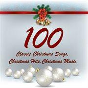 100 classic christmas songs, christmas hits, christmas music cover image
