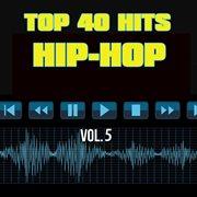 Top 40 Hits Hip Hop, Vol. 5