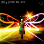 From There to Here - Volume 2