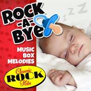 Rock-a-bye Music Box Melodies: Classic Rock Hits