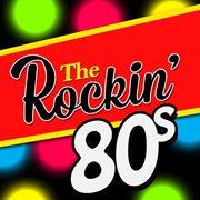 The Rockin' 80's