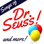 Songs of Dr. Seuss! and More!