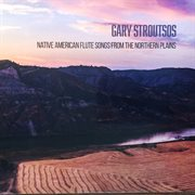 Native American Flute Songs From the Northern Plains