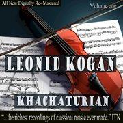 Leonid Kogan - Khachaturian Volume One