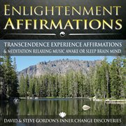 Enlightenment Affirmations: Transcendence Experience Affirmations & Meditation Relaxing Music Awake