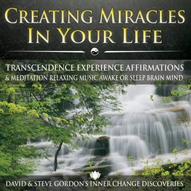 Creating Miracles In Your Life: Transcendence Experience Affirmations & Meditation Relaxing Music Aw