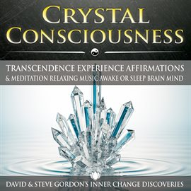 Crystal Consciousness: Transcendence Experience Affirmations & Meditation Relaxing Music Awake or Sl