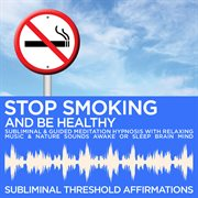 Stop Smoking & Be Healthy Subliminal Affirmations & Guided Meditation Hypnosis With Relaxing Music &