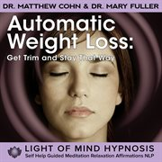 Automatic Weight Loss: Lose Pounds and Keep Them Off Hypnosis Meditation Relaxation Affirmations