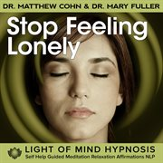 Stop Feeling Lonely Light of Mind Hypnosis Self Help Guided Meditation Relaxation Affirmations Nlp