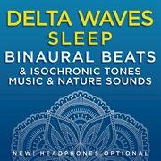 Delta Waves Sleep: Binaural Beats & Isochronic Tones Music & Nature Sounds