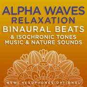 Alpha Waves Relaxation Binaural Beats & Isochronic Tones Music & Nature Sounds