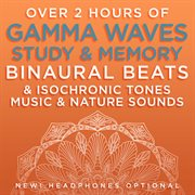 Over 2 Hours of Gamma Waves Study & Memory Binaural Beats & Isochronic Tones Music & Nature Sounds