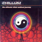Chillum Vol.1 - the Ultimate Tribal Ambient Journey