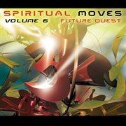 Spiritual Moves Vol. 6 - Future Quest