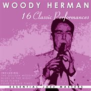 16 Classic Performances: Woody Herman