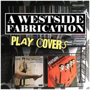A West Side Fabrication Play Covers