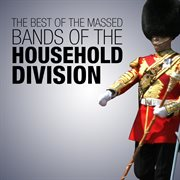 The best of the massed bands of the household division cover image
