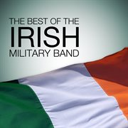 The best of the irish military bands cover image