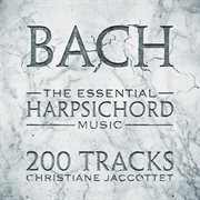 Bach: the essential harpsichord music - 200 tracks cover image