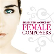 Selected Works by Female Composers