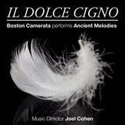 Il Dolce Cigno: Boston Camerata Performs Ancient Melodies