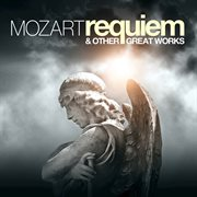 Mozart: requiem mass and other great works cover image