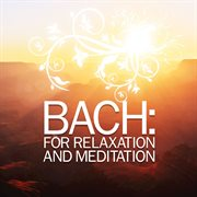 Bach: for relaxation and meditation cover image