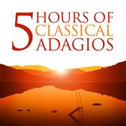 Five Hours of Classical Adagios (amazon Exclusive)