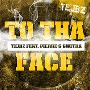 To Tha Face