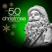 The 50 most essential christmas masterpieces cover image
