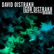David Oistrakh - Igor Oistrakh: Father and Son Play Brahms