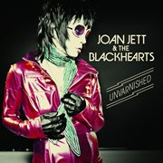 Unvarnished (Deluxe Edition) / Joan Jett & the Blackhearts