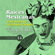 Canciones De Nuestros Padres (raices Mexicanas Vol. 14)